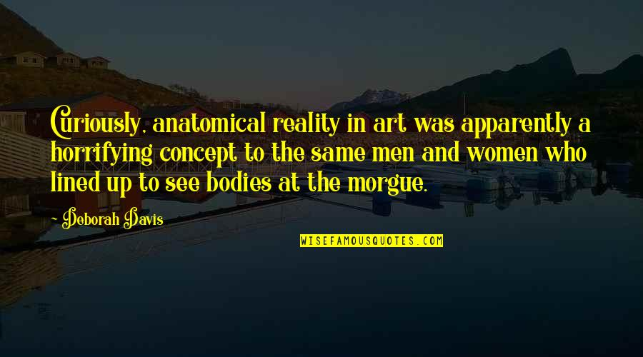 Concept Art Quotes By Deborah Davis: Curiously, anatomical reality in art was apparently a