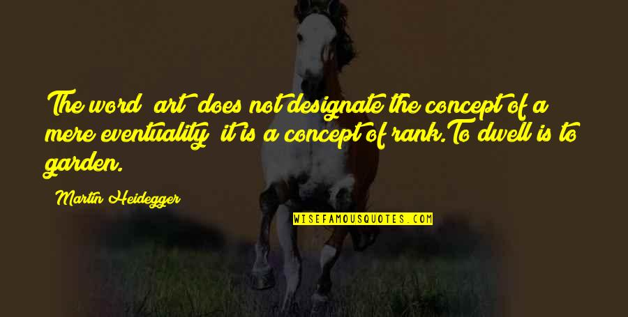 """Concept Art Quotes By Martin Heidegger: The word """"art"""" does not designate the concept"""