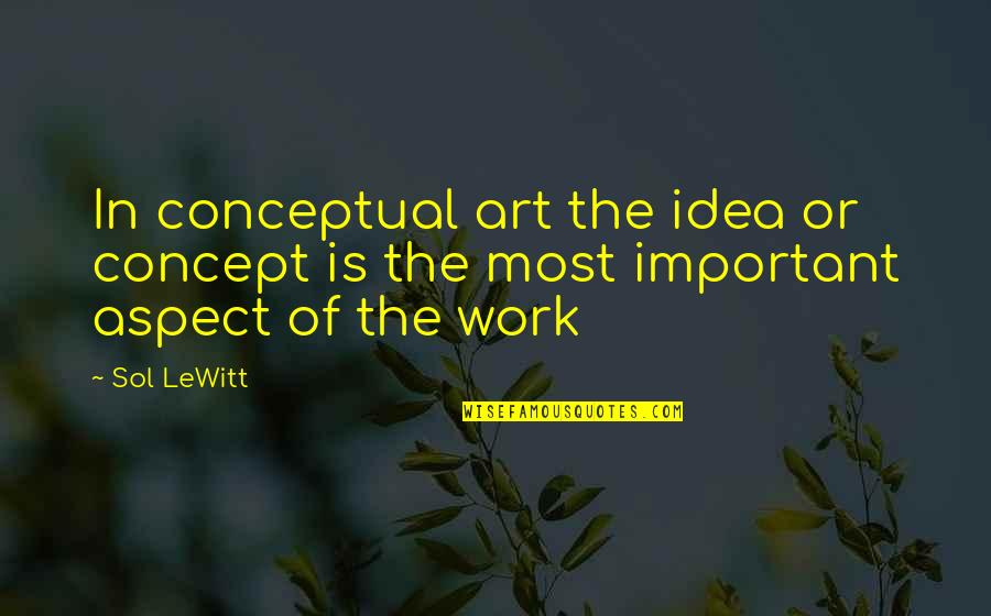 Concept Art Quotes By Sol LeWitt: In conceptual art the idea or concept is