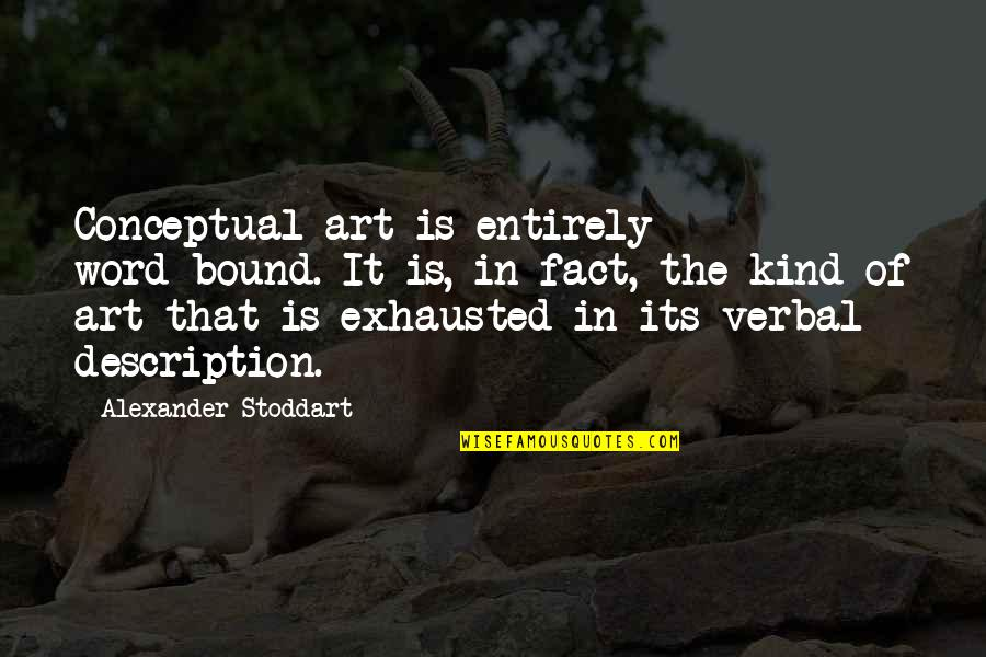 Conceptual Quotes By Alexander Stoddart: Conceptual art is entirely word-bound. It is, in
