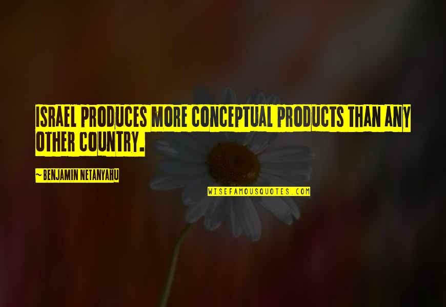 Conceptual Quotes By Benjamin Netanyahu: Israel produces more conceptual products than any other