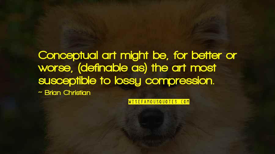 Conceptual Quotes By Brian Christian: Conceptual art might be, for better or worse,