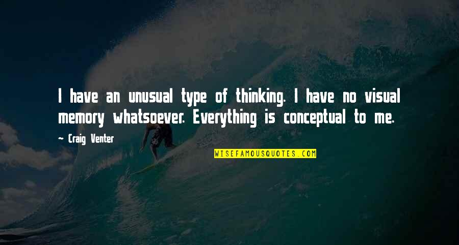 Conceptual Quotes By Craig Venter: I have an unusual type of thinking. I