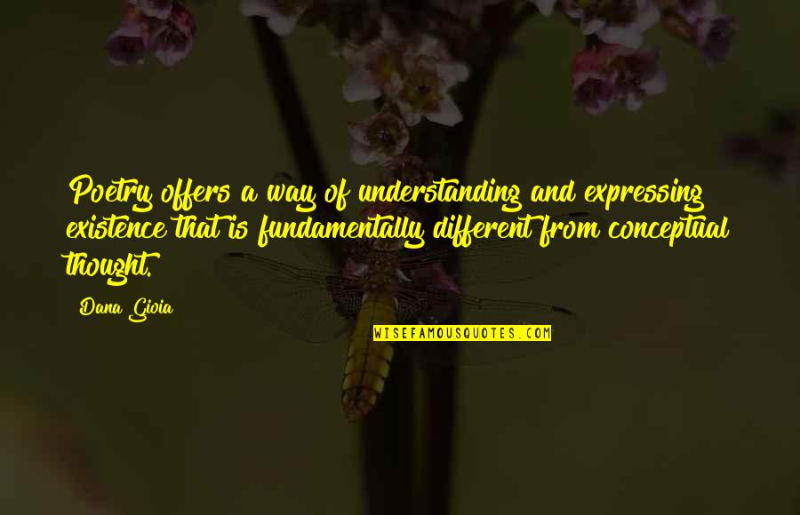 Conceptual Quotes By Dana Gioia: Poetry offers a way of understanding and expressing