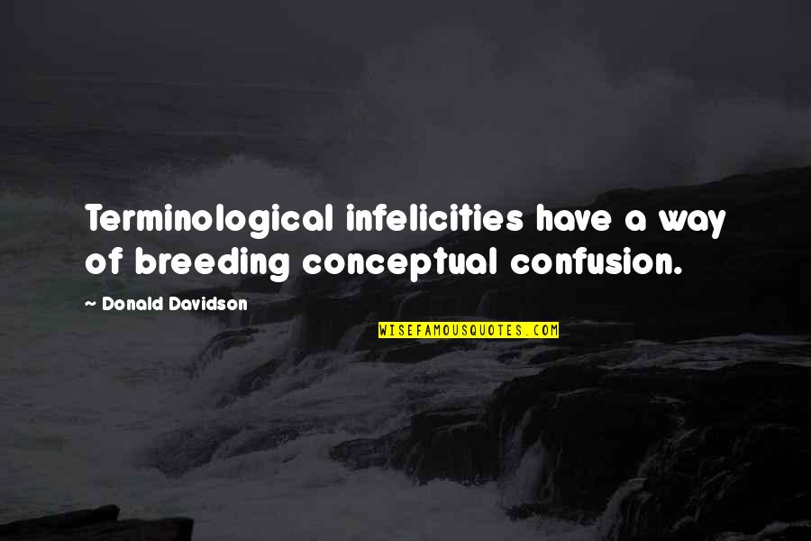 Conceptual Quotes By Donald Davidson: Terminological infelicities have a way of breeding conceptual