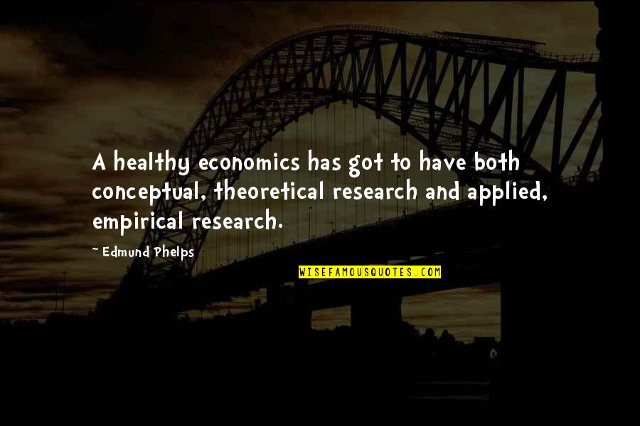 Conceptual Quotes By Edmund Phelps: A healthy economics has got to have both