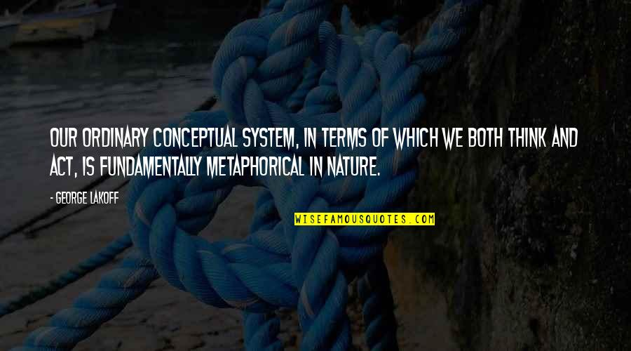 Conceptual Quotes By George Lakoff: Our ordinary conceptual system, in terms of which