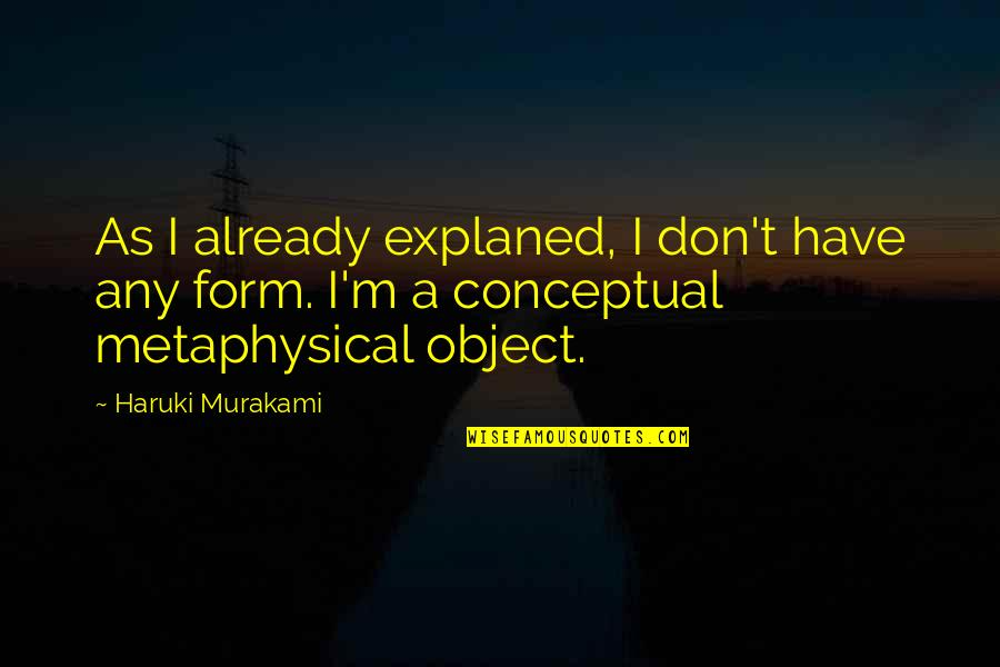 Conceptual Quotes By Haruki Murakami: As I already explaned, I don't have any