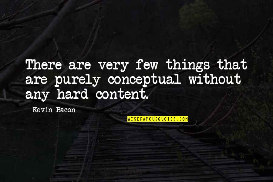 Conceptual Quotes By Kevin Bacon: There are very few things that are purely