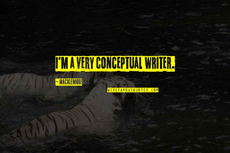 Conceptual Quotes By Macklemore: I'm a very conceptual writer.