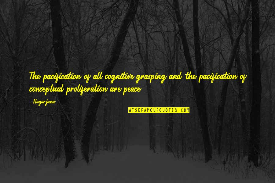 Conceptual Quotes By Nagarjuna: The pacification of all cognitive grasping and the