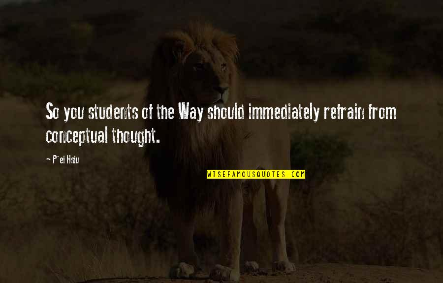 Conceptual Quotes By P'ei Hsiu: So you students of the Way should immediately