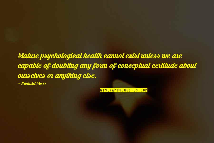 Conceptual Quotes By Richard Moss: Mature psychological health cannot exist unless we are