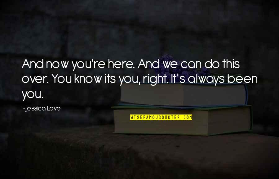 Concernment Quotes By Jessica Love: And now you're here. And we can do