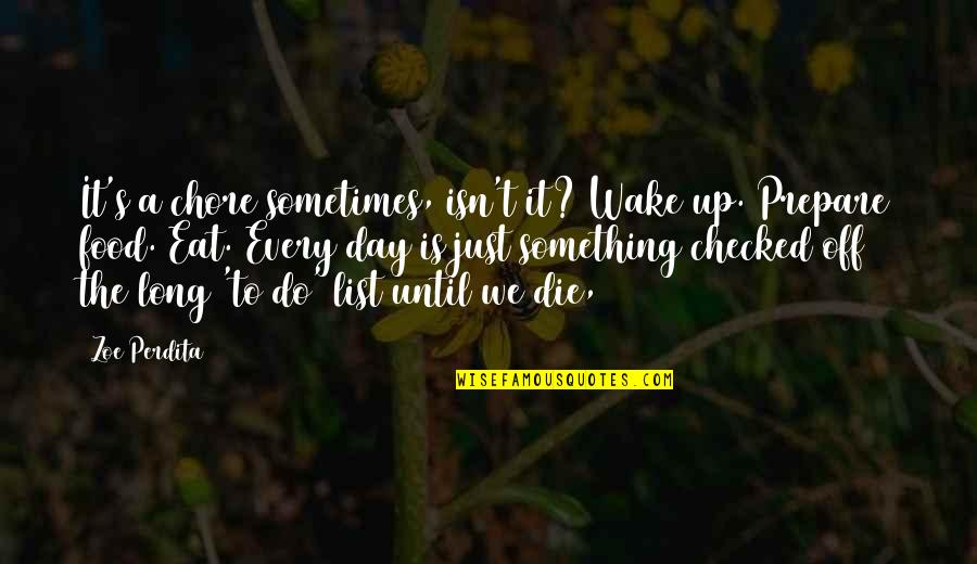 Concernment Quotes By Zoe Perdita: It's a chore sometimes, isn't it? Wake up.