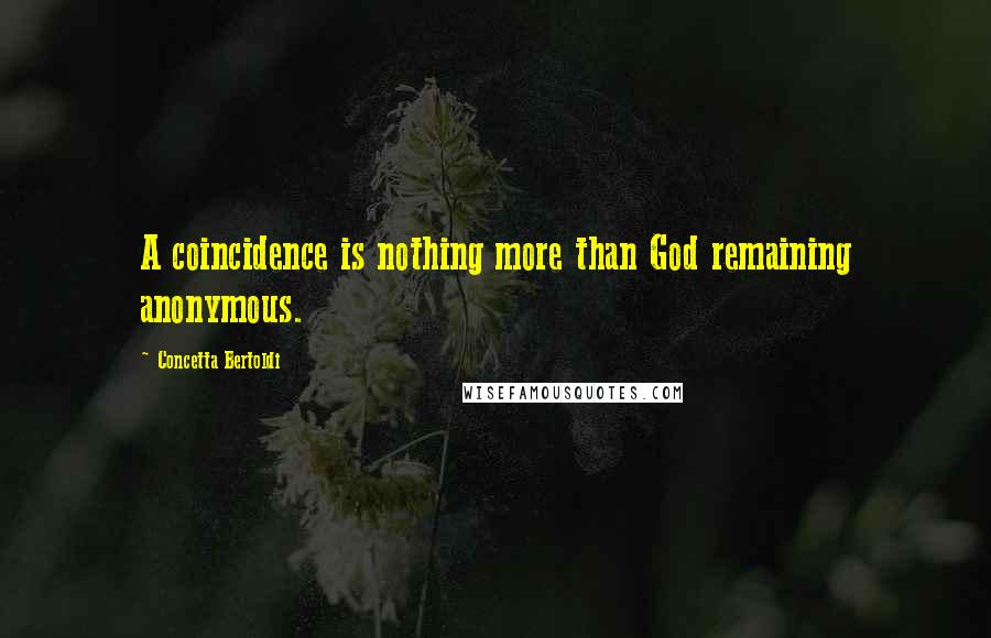 Concetta Bertoldi quotes: A coincidence is nothing more than God remaining anonymous.