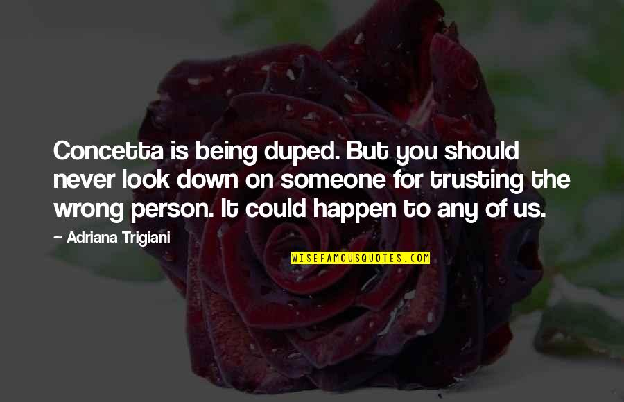 Concetta Quotes By Adriana Trigiani: Concetta is being duped. But you should never