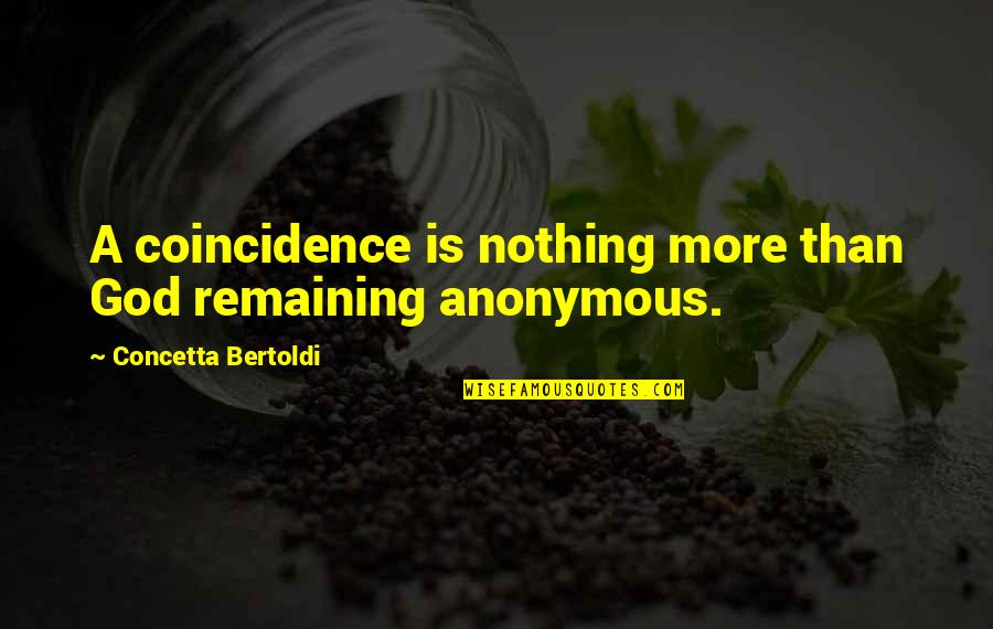 Concetta Quotes By Concetta Bertoldi: A coincidence is nothing more than God remaining