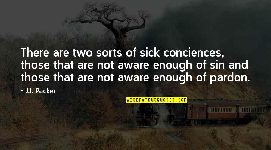 Conciences Quotes By J.I. Packer: There are two sorts of sick conciences, those