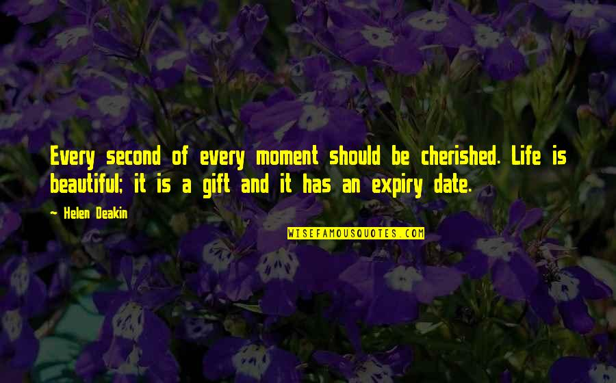 Conciliate Quotes By Helen Deakin: Every second of every moment should be cherished.
