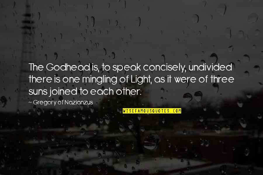 Concisely Quotes By Gregory Of Nazianzus: The Godhead is, to speak concisely, undivided there