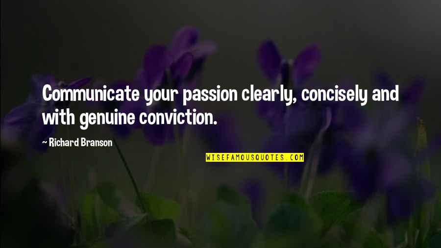 Concisely Quotes By Richard Branson: Communicate your passion clearly, concisely and with genuine