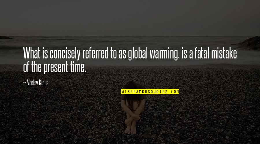 Concisely Quotes By Vaclav Klaus: What is concisely referred to as global warming,