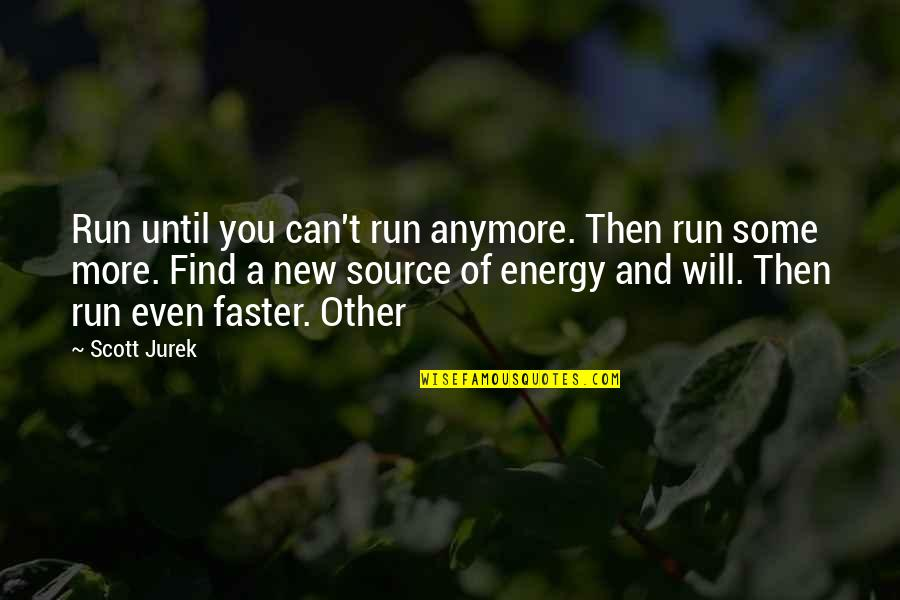 Concluding Sentence Quotes By Scott Jurek: Run until you can't run anymore. Then run
