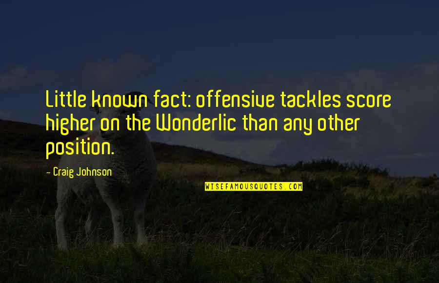 Concuss Quotes By Craig Johnson: Little known fact: offensive tackles score higher on