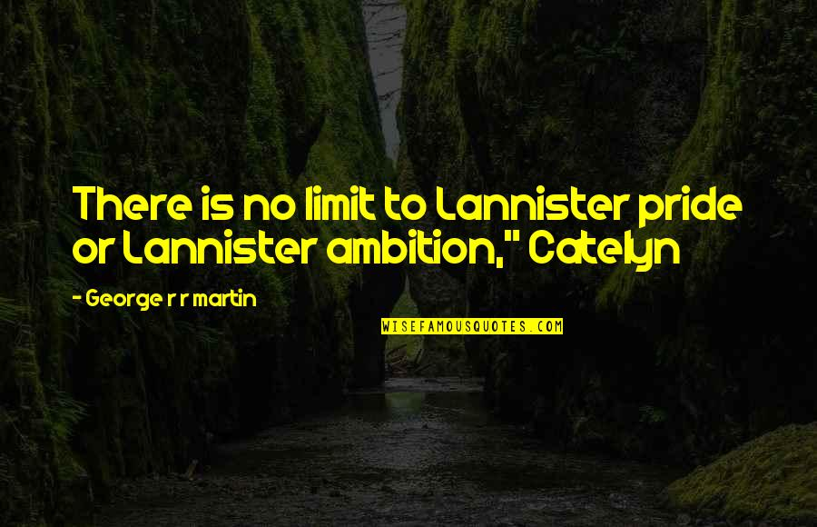Concuss Quotes By George R R Martin: There is no limit to Lannister pride or