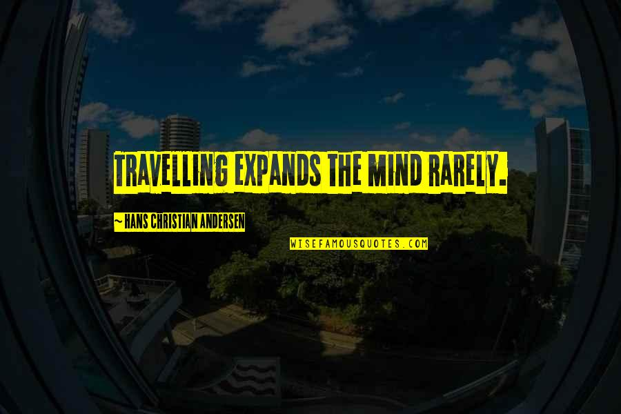 Concuss Quotes By Hans Christian Andersen: Travelling expands the mind rarely.