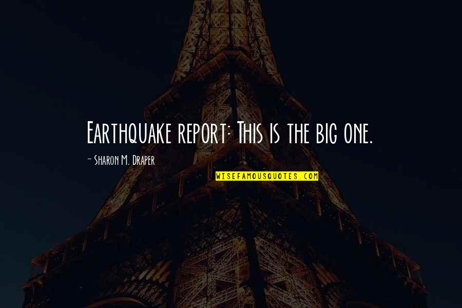 Concuss Quotes By Sharon M. Draper: Earthquake report: This is the big one.