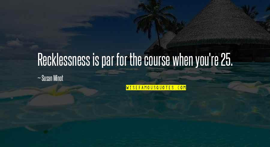 Concuss Quotes By Susan Minot: Recklessness is par for the course when you're