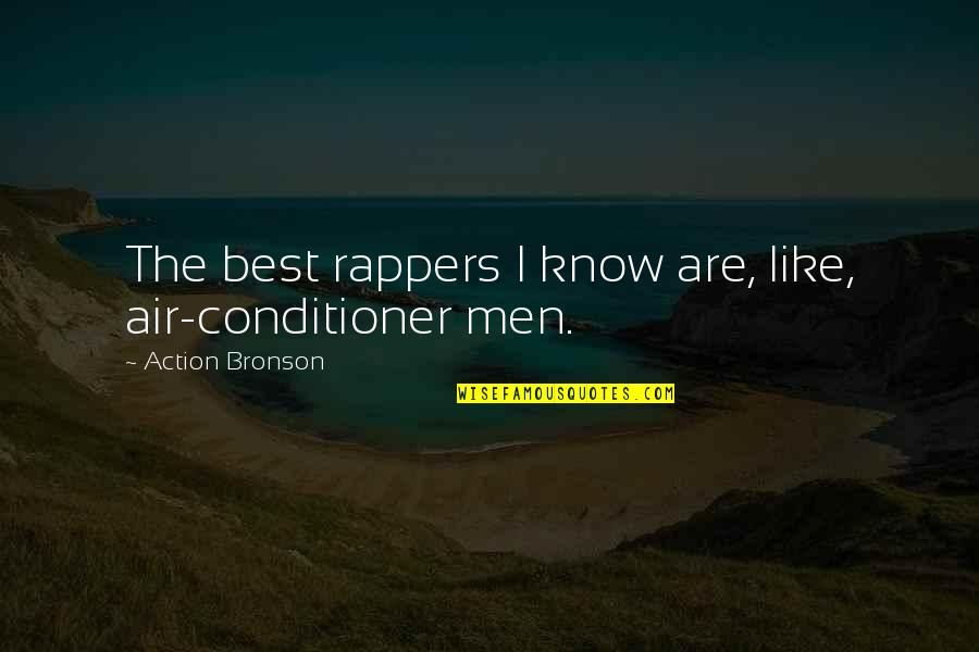 Conditioner Quotes By Action Bronson: The best rappers I know are, like, air-conditioner