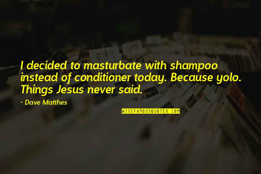 Conditioner Quotes By Dave Matthes: I decided to masturbate with shampoo instead of