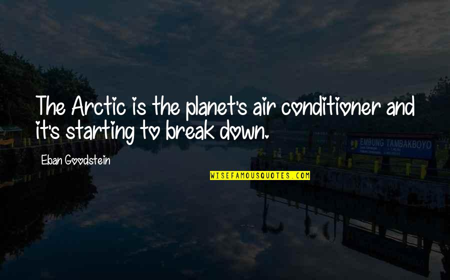 Conditioner Quotes By Eban Goodstein: The Arctic is the planet's air conditioner and