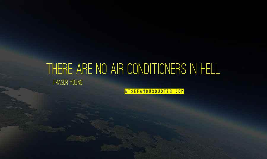 Conditioner Quotes By Fraser Young: There are no air conditioners in Hell