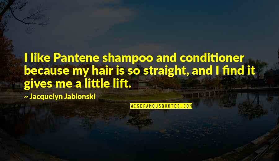 Conditioner Quotes By Jacquelyn Jablonski: I like Pantene shampoo and conditioner because my