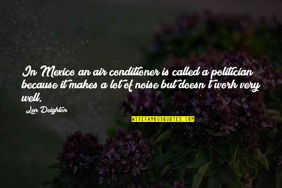 Conditioner Quotes By Len Deighton: In Mexico an air conditioner is called a