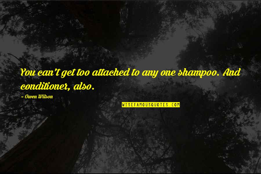 Conditioner Quotes By Owen Wilson: You can't get too attached to any one