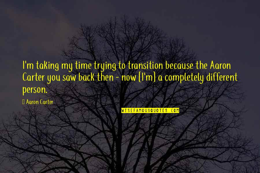 Condo Living Quotes By Aaron Carter: I'm taking my time trying to transition because