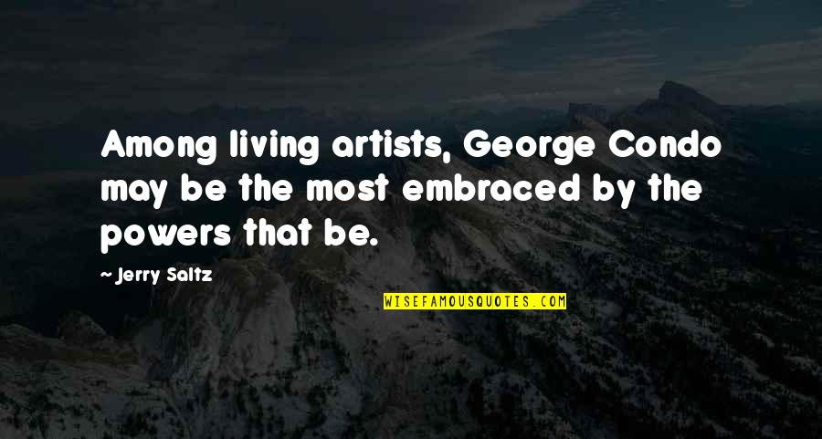 Condo Living Quotes By Jerry Saltz: Among living artists, George Condo may be the