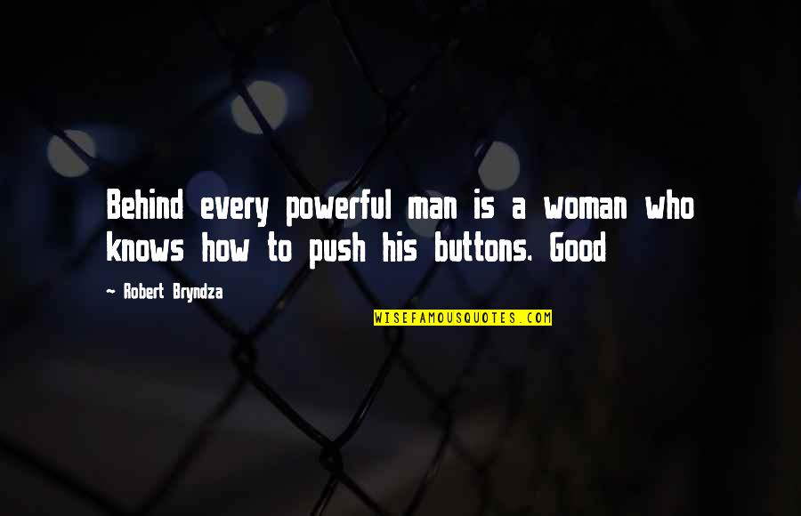 Condo Living Quotes By Robert Bryndza: Behind every powerful man is a woman who