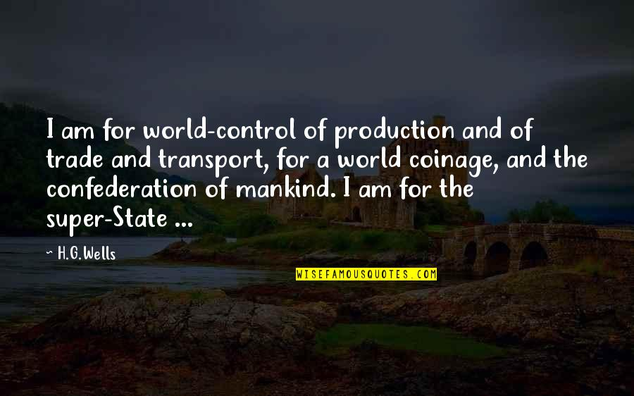 Confederation Quotes By H.G.Wells: I am for world-control of production and of