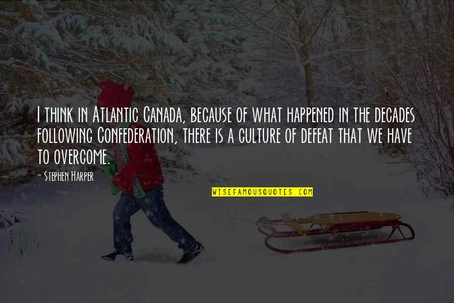 Confederation Quotes By Stephen Harper: I think in Atlantic Canada, because of what