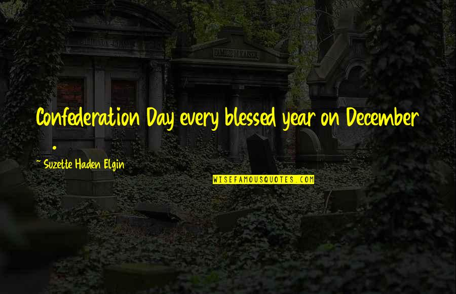 Confederation Quotes By Suzette Haden Elgin: Confederation Day every blessed year on December 12.
