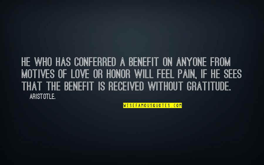 Conferred Quotes By Aristotle.: He who has conferred a benefit on anyone