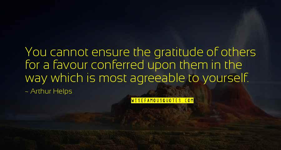 Conferred Quotes By Arthur Helps: You cannot ensure the gratitude of others for