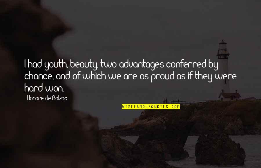 Conferred Quotes By Honore De Balzac: I had youth, beauty, two advantages conferred by