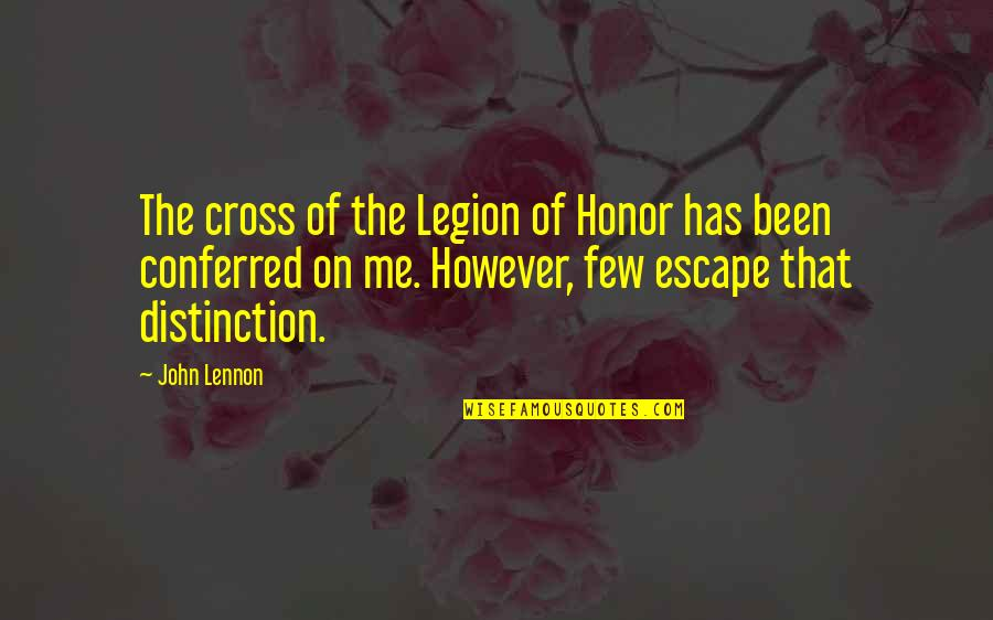 Conferred Quotes By John Lennon: The cross of the Legion of Honor has